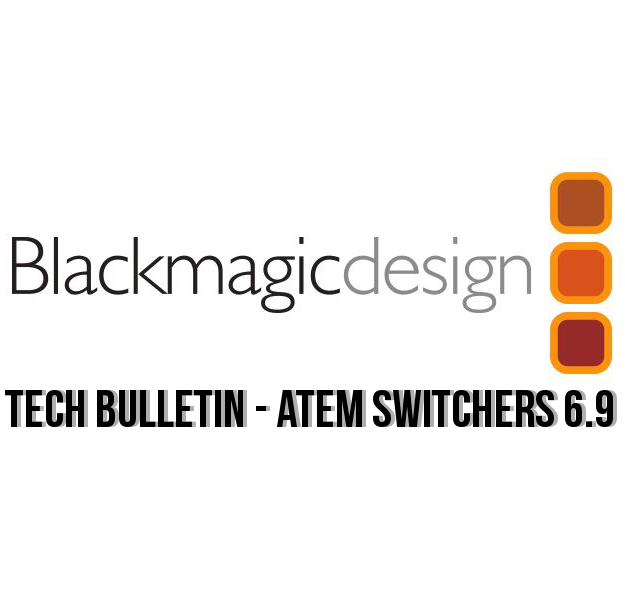 NEW Tech Bulletin ATEM Switchers 6.9